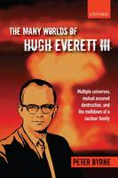 The Many Worlds of Hugh Everett III: Multiple Universes, Mutual Assured Destruction, and the Meltdown of a Nuclear Family (Hardback)