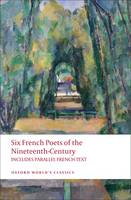 Six French Poets of the Nineteenth Century: With parallel French Text - Oxford World's Classics (Paperback)