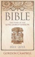 Bible: The Story of King James Version 1611 - 2011 (Hardback)