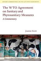 The WTO Agreement on Sanitary and Phytosanitary Measures: A Commentary - Oxford Commentaries on GATT/WTO Agreements (Paperback)