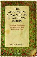 The Apocryphal Adam and Eve in Medieval Europe: Vernacular Translations and Adaptations of the Vita Adae et Evae (Hardback)