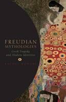 Freudian Mythologies: Greek Tragedy and Modern Identities (Paperback)