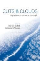 Cuts and Clouds: Vagueness, its Nature, & its Logic (Hardback)