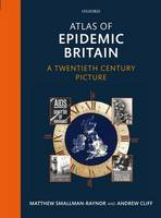 Atlas of Epidemic Britain: A Twentieth Century Picture (Hardback)