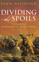 Dividing the Spoils: The War for Alexander the Great's Empire - Ancient Warfare and Civilization (Hardback)