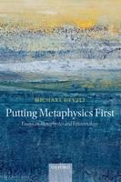 Putting Metaphysics First: Essays on Metaphysics and Epistemology (Paperback)
