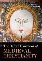 The Oxford Handbook of Medieval Christianity - Oxford Handbooks (Hardback)