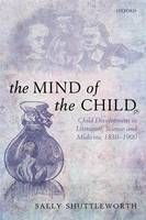 The Mind of the Child: Child Development in Literature, Science, and Medicine, 1840-1900 (Hardback)
