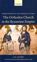 The Orthodox Church in the Byzantine Empire - Oxford History of the Christian Church (Paperback)