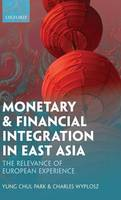 Monetary and Financial Integration in East Asia: The Relevance of European Experience (Hardback)