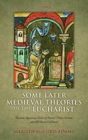 Some Later Medieval Theories of the Eucharist: Thomas Aquinas, Gilles of Rome, Duns Scotus, and William Ockham (Hardback)