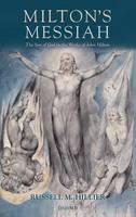 Milton's Messiah: The Son of God in the Works of John Milton (Hardback)
