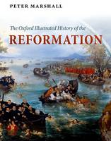 The Oxford Illustrated History of the Reformation - Oxford Illustrated History (Hardback)