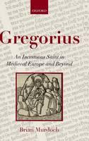 Gregorius: An Incestuous Saint in Medieval Europe and Beyond (Hardback)