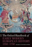 The Oxford Handbook of Early Modern European History, 1350-1750: Volume II: Cultures and Power - Oxford Handbooks (Hardback)