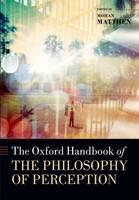 The Oxford Handbook of Philosophy of Perception - Oxford Handbooks (Hardback)