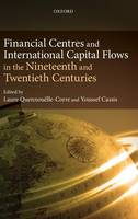 Financial Centres and International Capital Flows in the Nineteenth and Twentieth Centuries (Hardback)