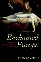 Enchanted Europe: Superstition, Reason, and Religion 1250-1750 (Paperback)