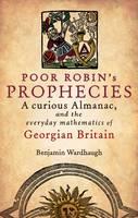Poor Robin's Prophecies: A Curious Almanac, and the Everyday Mathematics of Georgian Britain (Hardback)