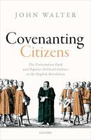 Covenanting Citizens: The Protestation Oath and Popular Political Culture in the English Revolution (Hardback)