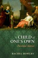 A Child of One's Own: Parental Stories (Hardback)