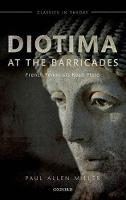Diotima at the Barricades: French Feminists Read Plato - Classics in Theory Series (Hardback)