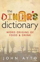 The Diner's Dictionary: Word Origins of Food and Drink (Hardback)