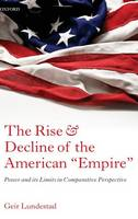 "The Rise and Decline of the American ""Empire"": Power and its Limits in Comparative Perspective (Hardback)"