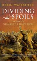 Dividing the Spoils: The War for Alexander the Great's Empire - Ancient Warfare and Civilization (Paperback)