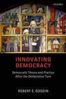 Innovating Democracy: Democratic Theory and Practice After the Deliberative Turn (Paperback)