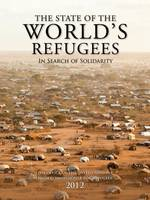 The State of the World's Refugees 2012 2012: In Search of Solidarity - State of the World's Refugees (Hardback)