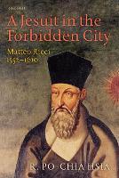 A Jesuit in the Forbidden City: Matteo Ricci 1552-1610 (Paperback)