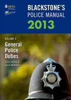 Blackstone's Police Manual 2013: General Police Duties v. 4 - Blackstone's Police Manuals (Paperback)