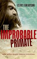 The Improbable Primate: How Water Shaped Human Evolution (Hardback)