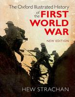 The Oxford Illustrated History of the First World War: New Edition - Oxford Illustrated History (Hardback)