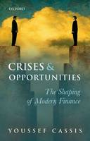 Crises and Opportunities: The Shaping of Modern Finance (Paperback)