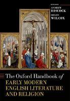 The Oxford Handbook of Early Modern English Literature and Religion - Oxford Handbooks (Hardback)