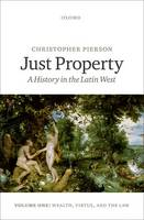 Just Property: A History in the Latin West. Volume One: Wealth, Virtue, and the Law (Hardback)