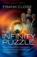 The Infinity Puzzle: The personalities, politics, and extraordinary science behind the Higgs boson (Paperback)