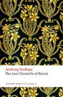 The Last Chronicle of Barset: The Chronicles of Barsetshire - Oxford World's Classics (Paperback)