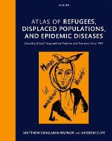 Atlas of refugees, displaced populations, and epidemic diseases: Decoding global geographical patterns and processes since 1901 (Hardback)