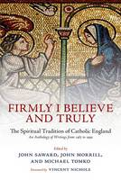 Firmly I Believe and Truly: The Spiritual Tradition of Catholic England (Paperback)