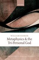 Metaphysics and the Tri-Personal God - Oxford Studies in Analytic Theology (Hardback)