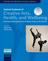 Oxford Textbook of Creative Arts, Health, and Wellbeing: International perspectives on practice, policy and research - Oxford Textbooks in Public Health (Hardback)