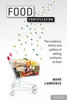 Food Fortification: The evidence, ethics, and politics of adding nutrients to food (Paperback)