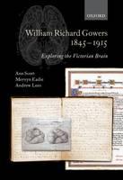William Richard Gowers 1845-1915: Exploring the Victorian Brain (Hardback)