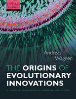 The Origins of Evolutionary Innovations: A Theory of Transformative Change in Living Systems (Hardback)