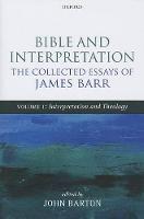 Bible and Interpretation: The Collected Essays of James Barr: Volume I: Interpretation and Theology (Hardback)