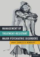 Management of Treatment-Resistant Major Psychiatric Disorders (Hardback)
