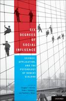 Six Degrees of Social Influence: Science, Application, and the Psychology of Robert Cialdini (Hardback)
